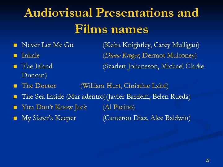 Audiovisual Presentations and Films names n n n n Never Let Me Go (Keira