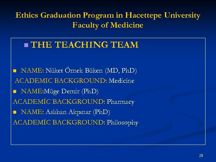 Ethics Graduation Program in Hacettepe University Faculty of Medicine n THE TEACHING TEAM NAME: