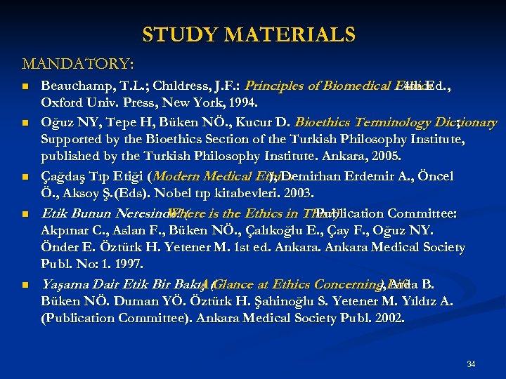 STUDY MATERIALS MANDATORY: n n n Beauchamp, T. L. ; Chıldress, J. F. :