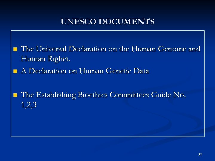 UNESCO DOCUMENTS n n n The Universal Declaration on the Human Genome and Human