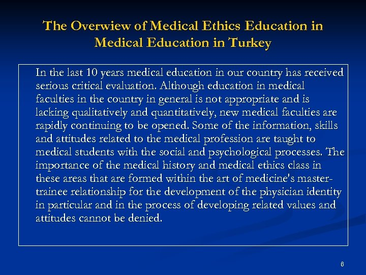 The Overwiew of Medical Ethics Education in Medical Education in Turkey In the last