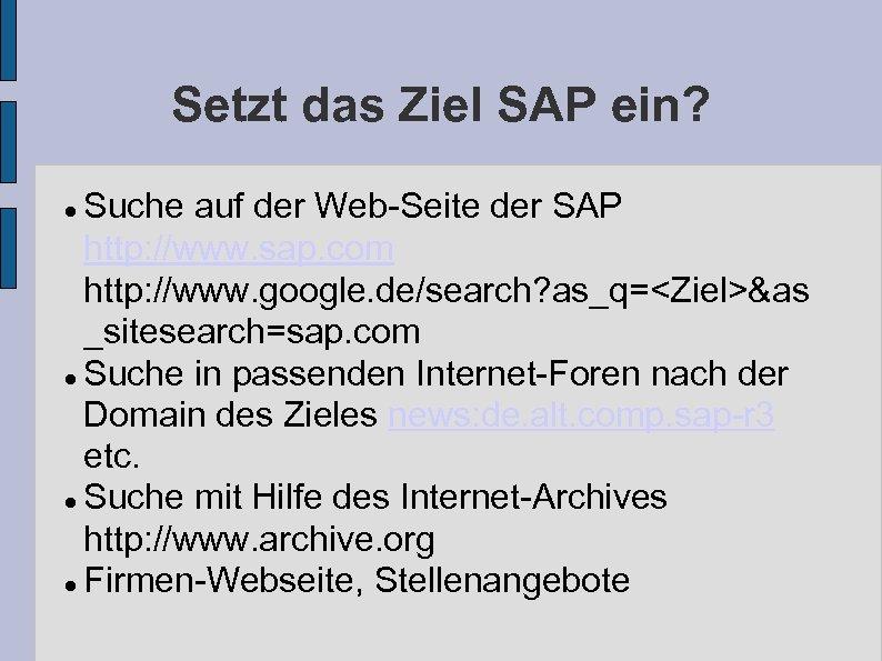 Setzt das Ziel SAP ein? Suche auf der Web-Seite der SAP http: //www. sap.