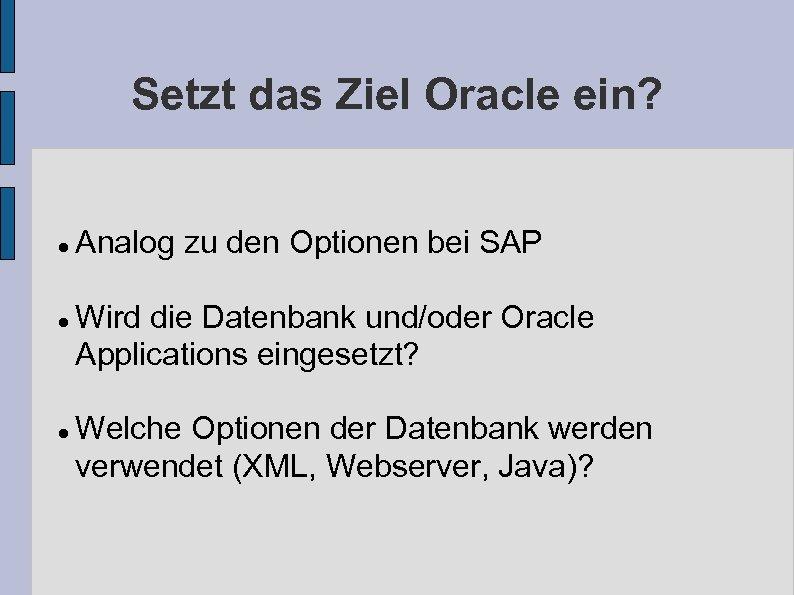 Setzt das Ziel Oracle ein? Analog zu den Optionen bei SAP Wird die Datenbank
