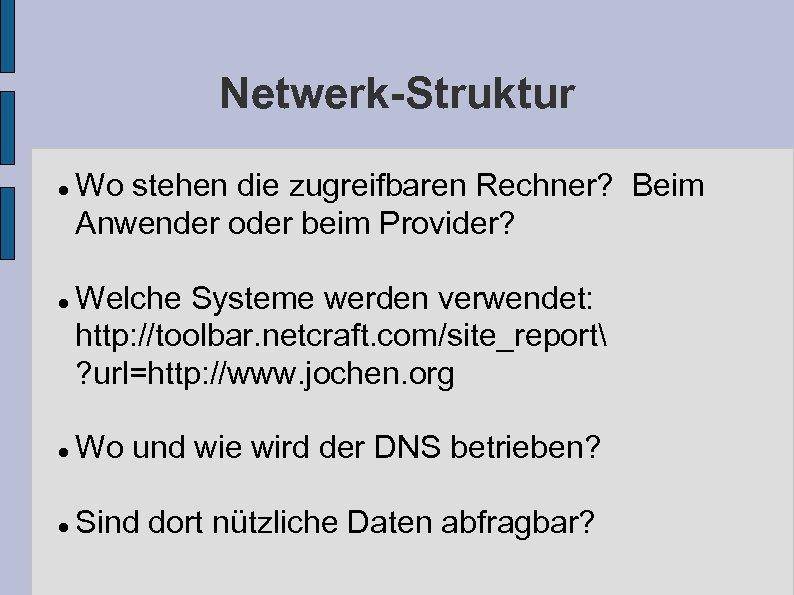 Netwerk-Struktur Wo stehen die zugreifbaren Rechner? Beim Anwender oder beim Provider? Welche Systeme werden