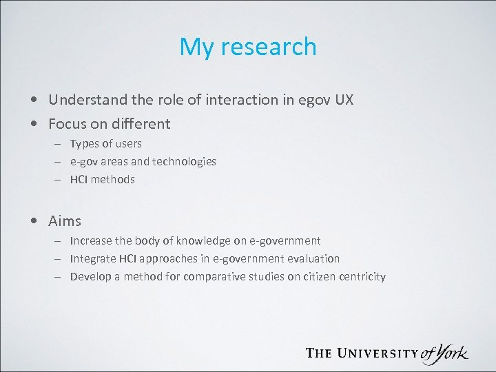 My research • Understand the role of interaction in egov UX • Focus on