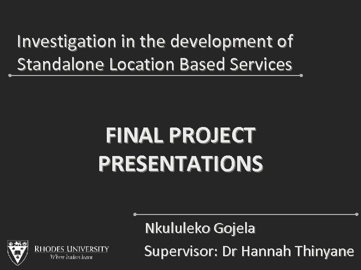 Investigation in the development of Standalone Location Based Services FINAL PROJECT PRESENTATIONS Nkululeko Gojela