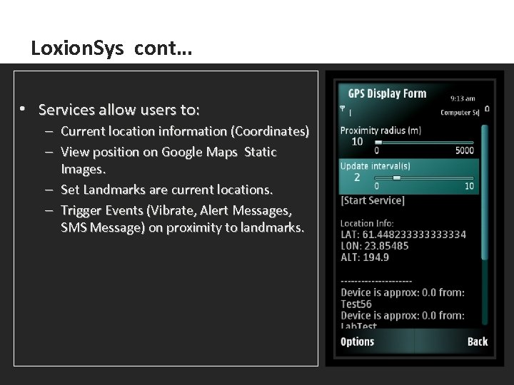 Loxion. Sys cont… • Services allow users to: – Current location information (Coordinates) –