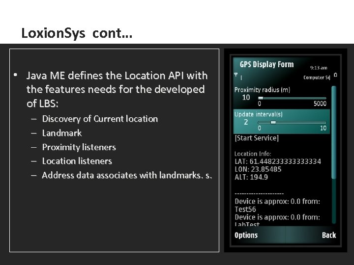 Loxion. Sys cont… • Java ME defines the Location API with the features needs