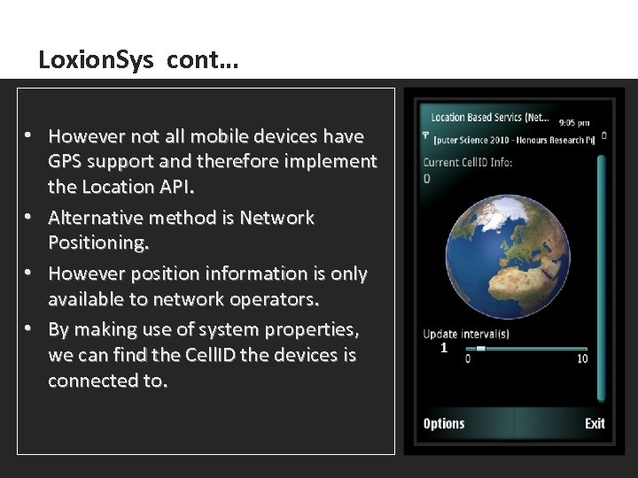 Loxion. Sys cont… • However not all mobile devices have GPS support and therefore