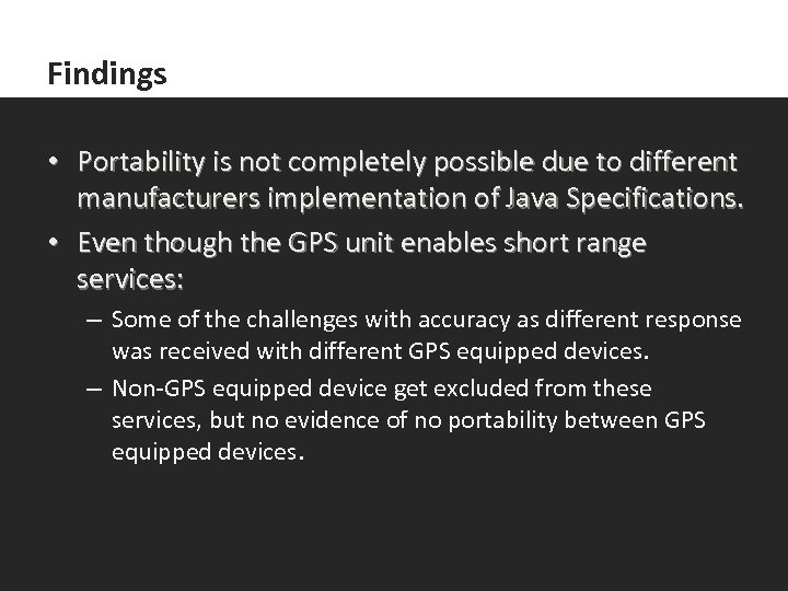 Findings • Portability is not completely possible due to different manufacturers implementation of Java