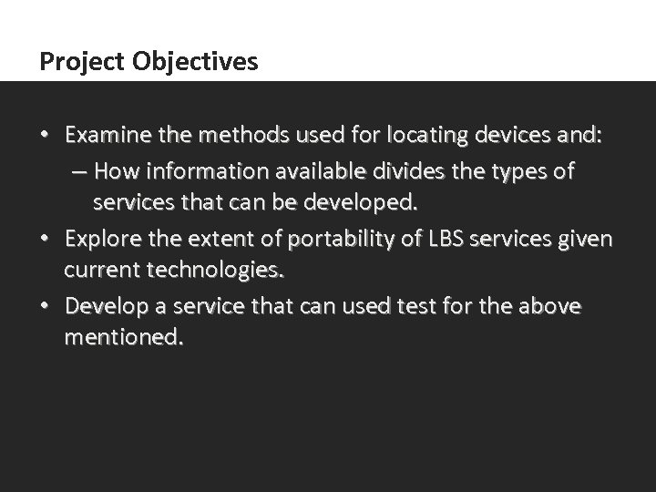 Project Objectives • Examine the methods used for locating devices and: – How information