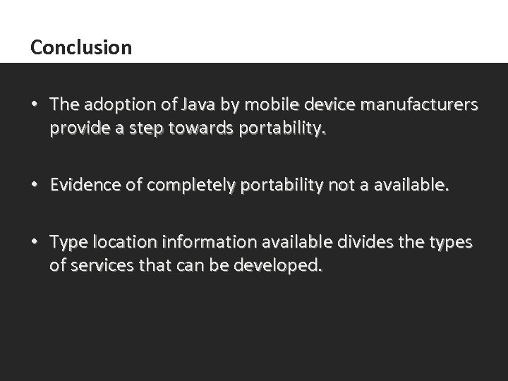 Conclusion • The adoption of Java by mobile device manufacturers provide a step towards