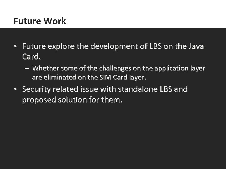 Future Work • Future explore the development of LBS on the Java Card. –