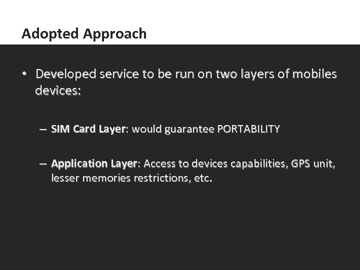 Adopted Approach • Developed service to be run on two layers of mobiles devices: