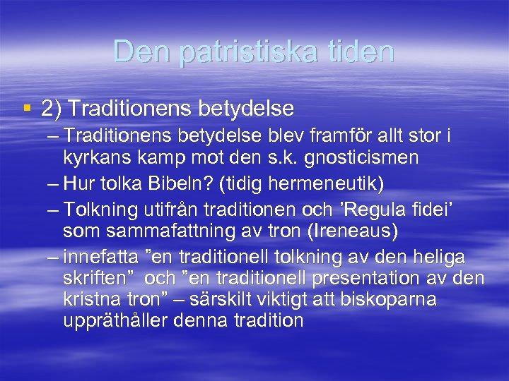 Den patristiska tiden § 2) Traditionens betydelse – Traditionens betydelse blev framför allt stor