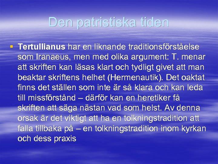 Den patristiska tiden § Tertullianus har en liknande traditionsförståelse som Iranaeus, men med olika
