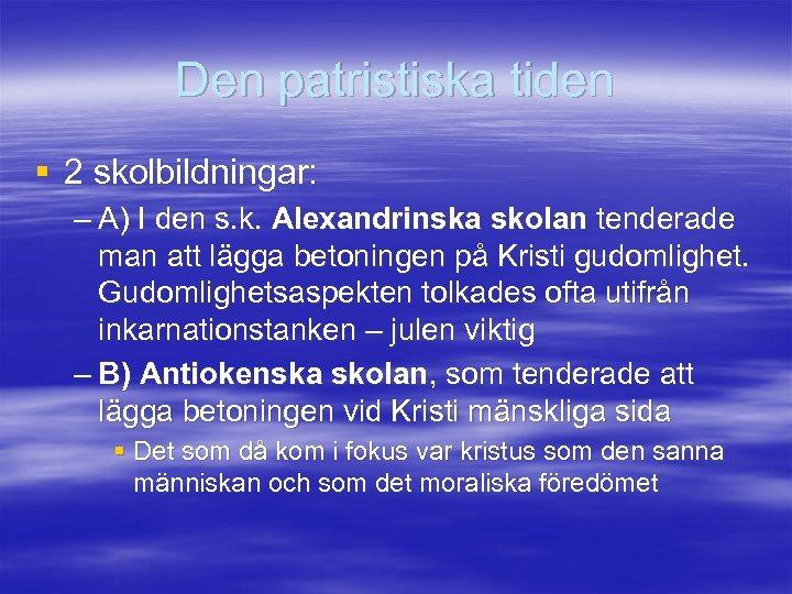 Den patristiska tiden § 2 skolbildningar: – A) I den s. k. Alexandrinska skolan