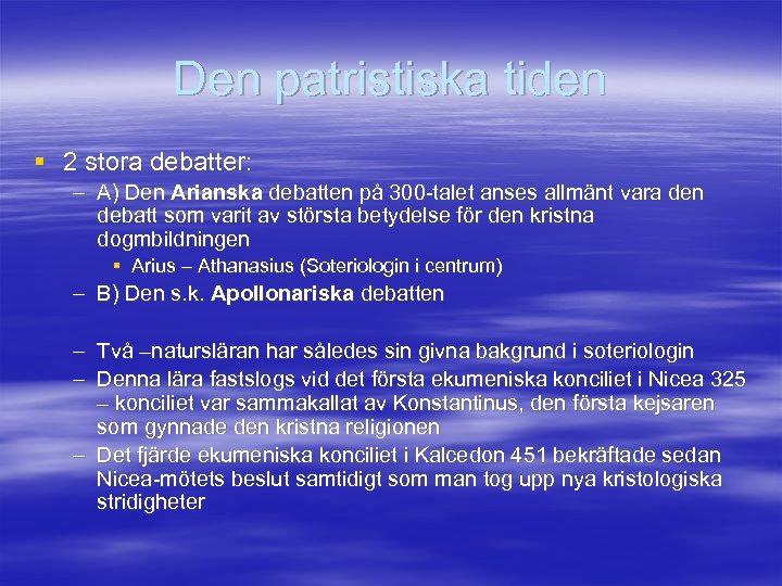 Den patristiska tiden § 2 stora debatter: – A) Den Arianska debatten på 300