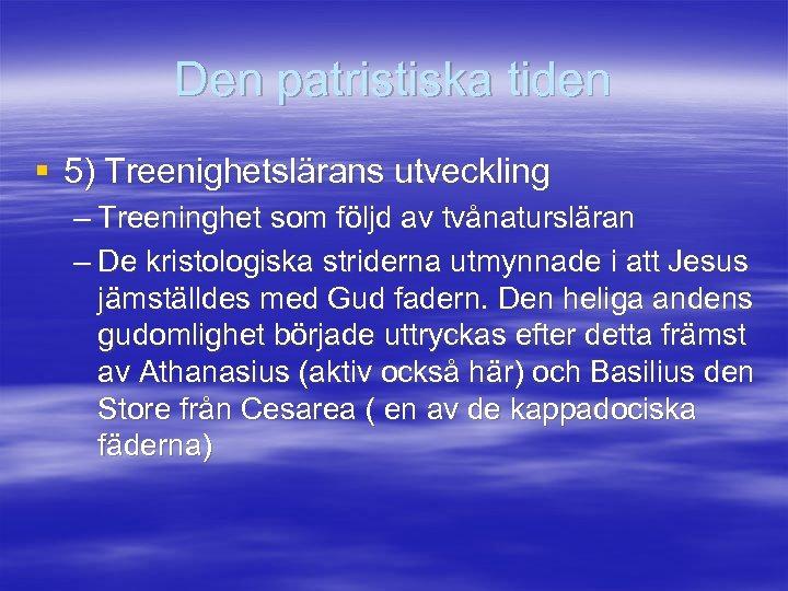 Den patristiska tiden § 5) Treenighetslärans utveckling – Treeninghet som följd av tvånatursläran –