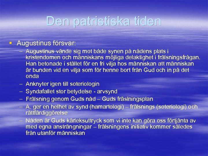 Den patristiska tiden § Augustinus försvar: – Augustinus vände sig mot både synen på