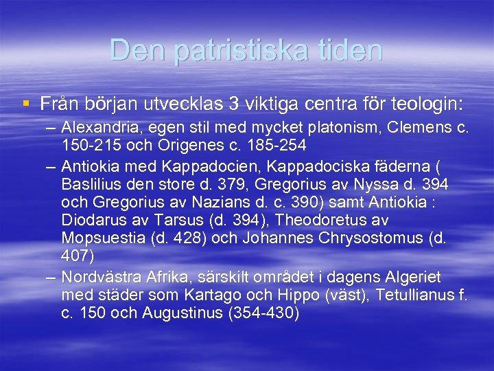 Den patristiska tiden § Från början utvecklas 3 viktiga centra för teologin: – Alexandria,