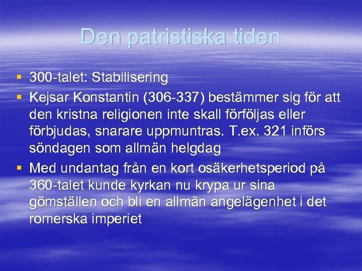 Den patristiska tiden § 300 -talet: Stabilisering § Kejsar Konstantin (306 -337) bestämmer sig