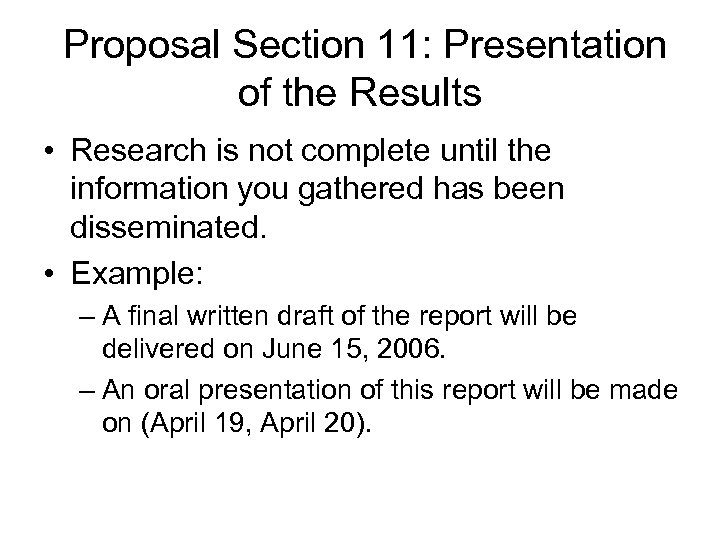 Proposal Section 11: Presentation of the Results • Research is not complete until the