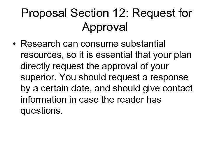 Proposal Section 12: Request for Approval • Research can consume substantial resources, so it