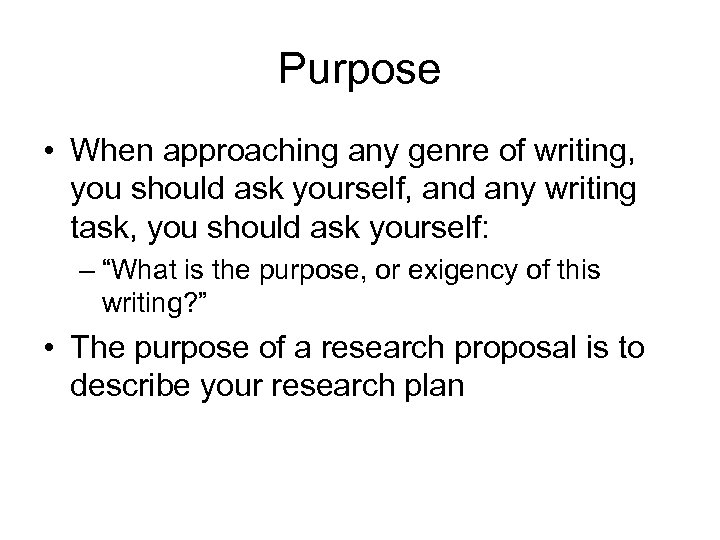 Purpose • When approaching any genre of writing, you should ask yourself, and any