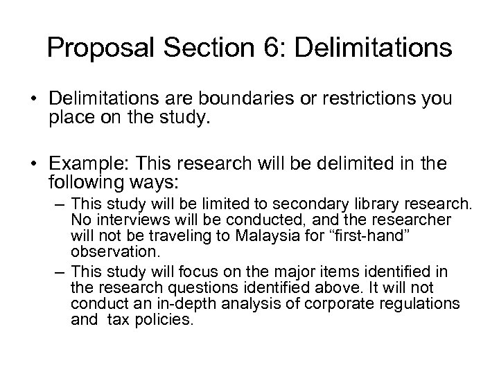 Proposal Section 6: Delimitations • Delimitations are boundaries or restrictions you place on the