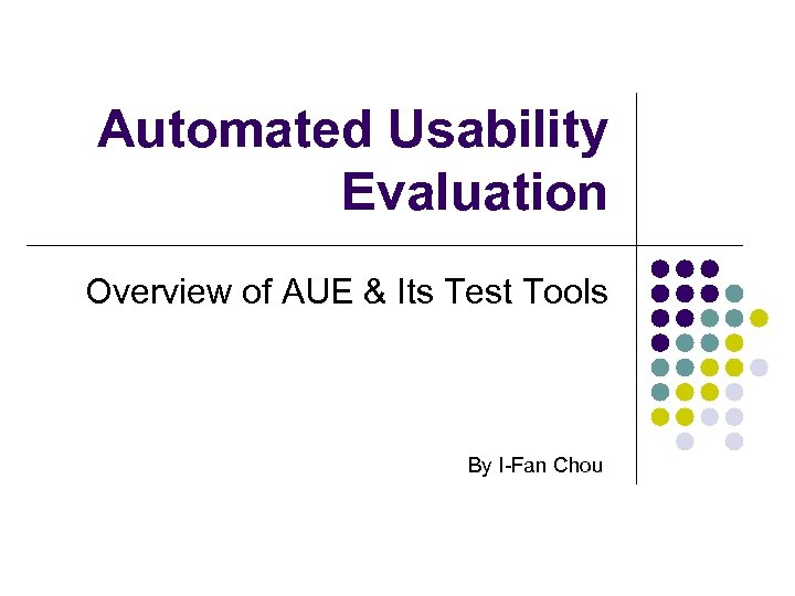Automated Usability Evaluation Overview of AUE & Its Test Tools By I-Fan Chou