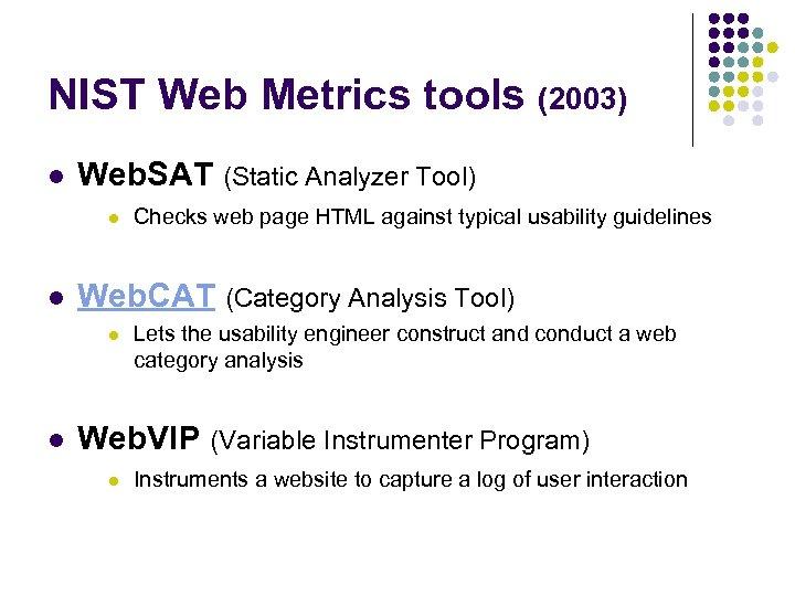 NIST Web Metrics tools (2003) l Web. SAT (Static Analyzer Tool) l l Web.