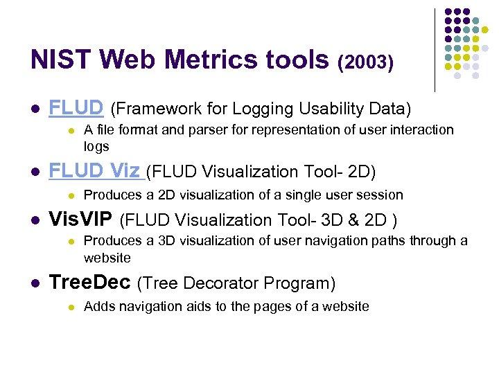 NIST Web Metrics tools (2003) l FLUD (Framework for Logging Usability Data) l l