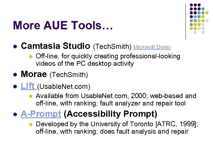 More AUE Tools… l Camtasia Studio (Tech. Smith) Microsoft Demo l l l Morae