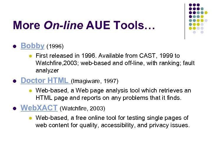 More On-line AUE Tools… l Bobby (1996) l l Doctor HTML (Imagiware, 1997) l