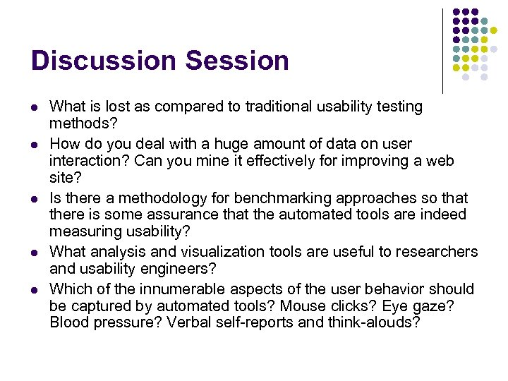 Discussion Session l l l What is lost as compared to traditional usability testing