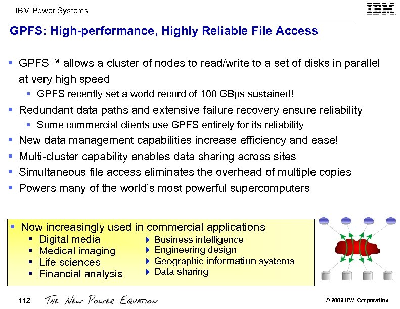 IBM Power Systems GPFS: High-performance, Highly Reliable File Access § GPFS™ allows a cluster