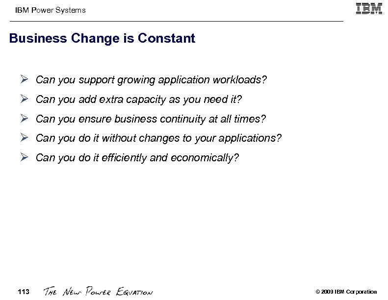 IBM Power Systems Business Change is Constant Ø Can you support growing application workloads?