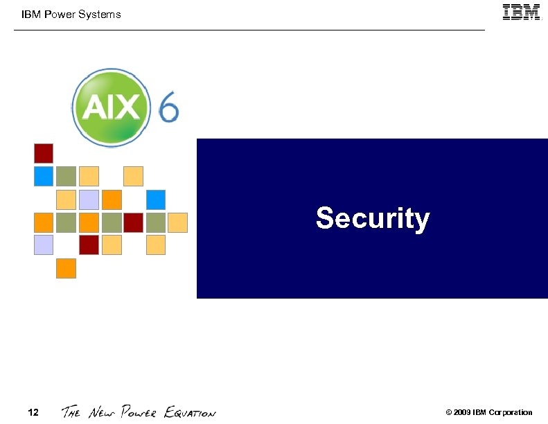 IBM Power Systems Security 12 © 2009 IBM Corporation