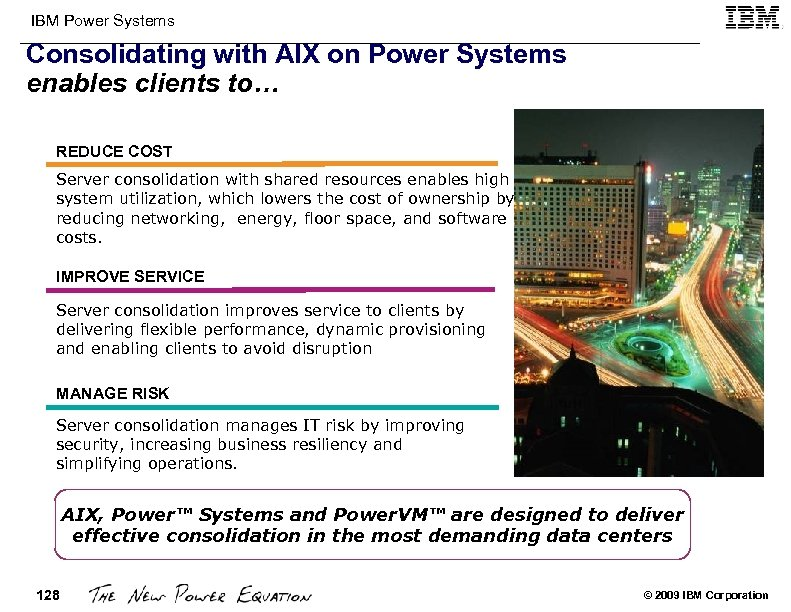 IBM Power Systems Consolidating with AIX on Power Systems enables clients to… REDUCE COST