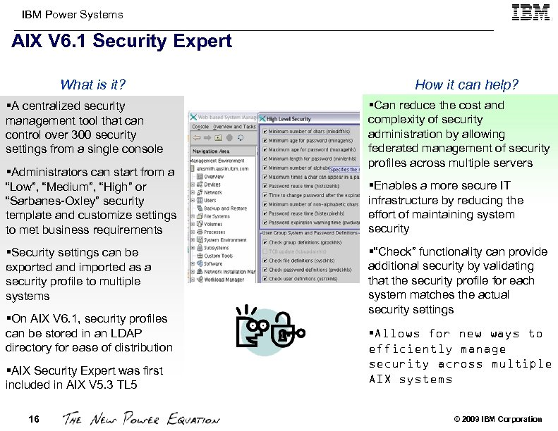 IBM Power Systems AIX V 6. 1 Security Expert What is it? §A centralized