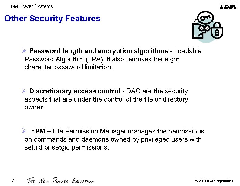 IBM Power Systems Other Security Features Ø Password length and encryption algorithms - Loadable