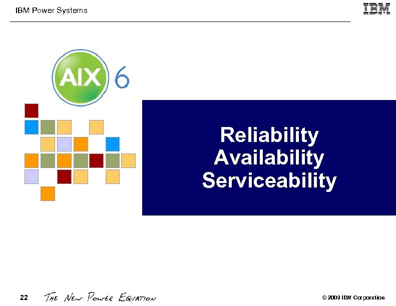 IBM Power Systems Reliability Availability Serviceability 22 © 2009 IBM Corporation