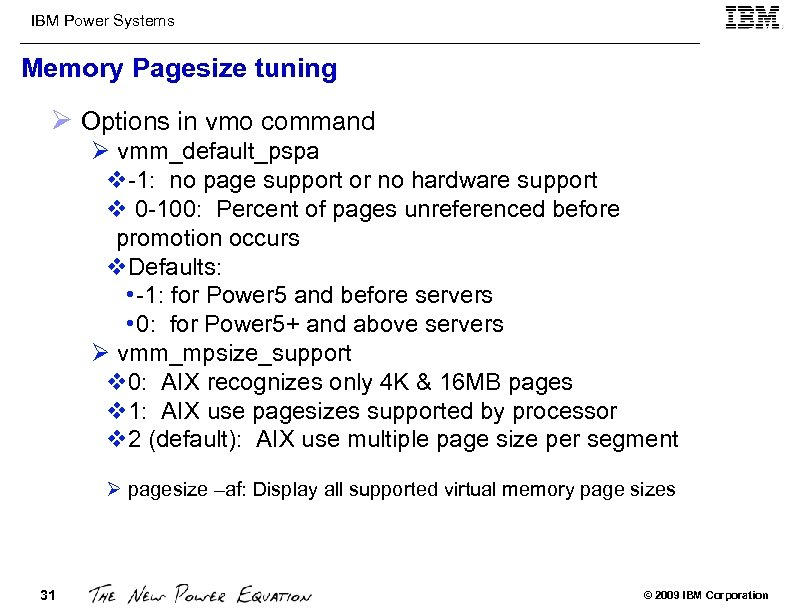 IBM Power Systems Memory Pagesize tuning Ø Options in vmo command Ø vmm_default_pspa v-1: