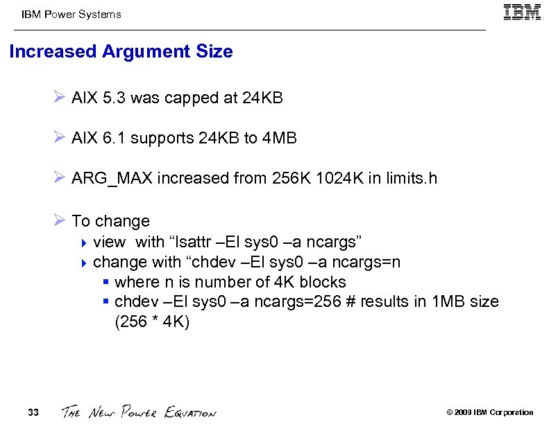 IBM Power Systems Increased Argument Size Ø AIX 5. 3 was capped at 24