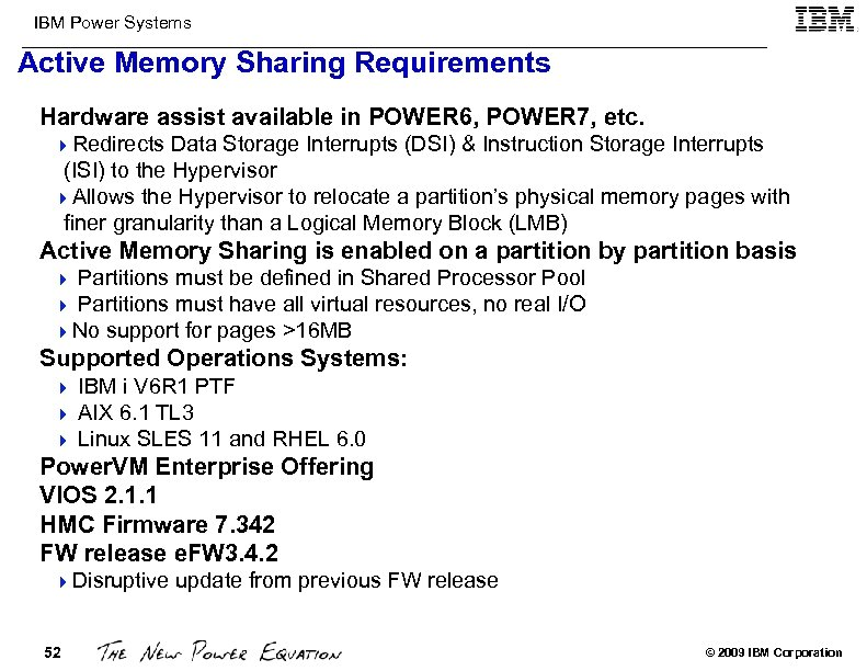 IBM Power Systems Active Memory Sharing Requirements Hardware assist available in POWER 6, POWER