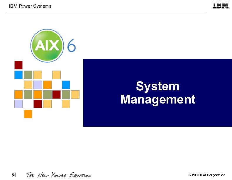 IBM Power Systems System Management 53 © 2009 IBM Corporation