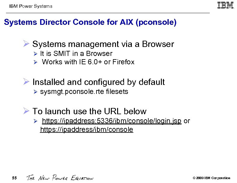 IBM Power Systems Director Console for AIX (pconsole) Ø Systems management via a Browser