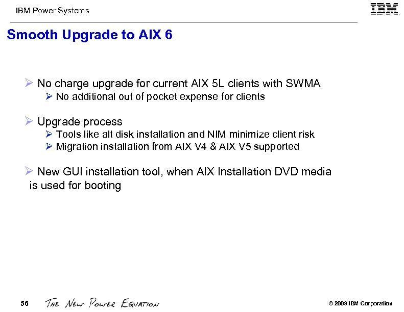 IBM Power Systems Smooth Upgrade to AIX 6 Ø No charge upgrade for current