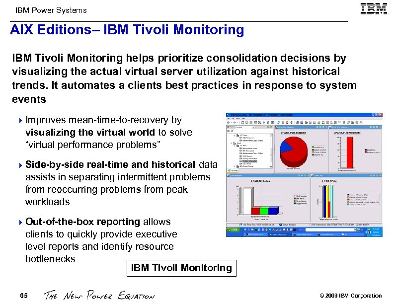 IBM Power Systems AIX Editions– IBM Tivoli Monitoring helps prioritize consolidation decisions by visualizing